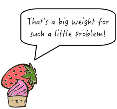 That is a Big Weight for a Little Problem!
